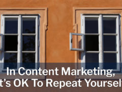 In Content Marketing, It's OK To Repeat Yourself